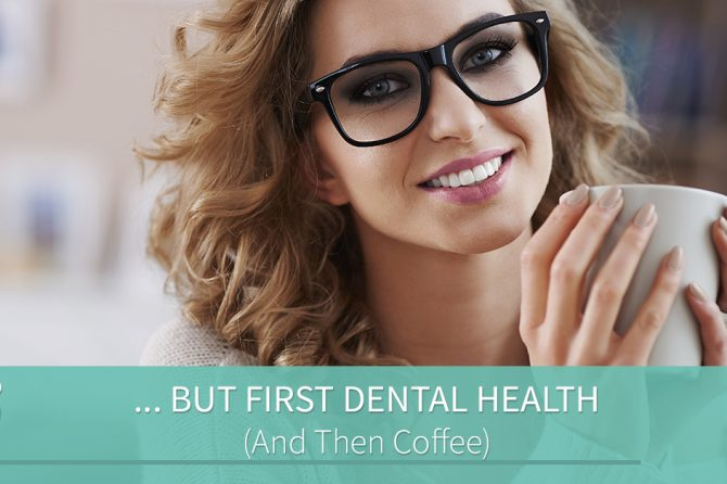 First Dental Health (And Then Coffee)